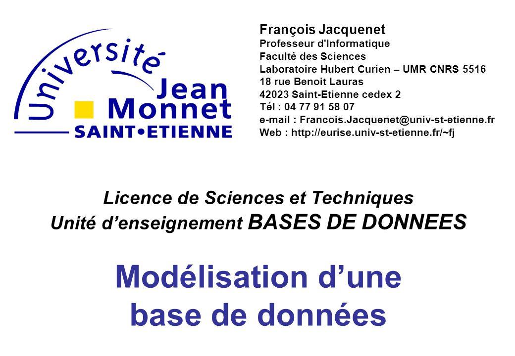 Licence de Sciences et Techniques Unité denseignement BASES DE DONNEES Modélisation dune base de données François Jacquenet Professeur d'Informatique
