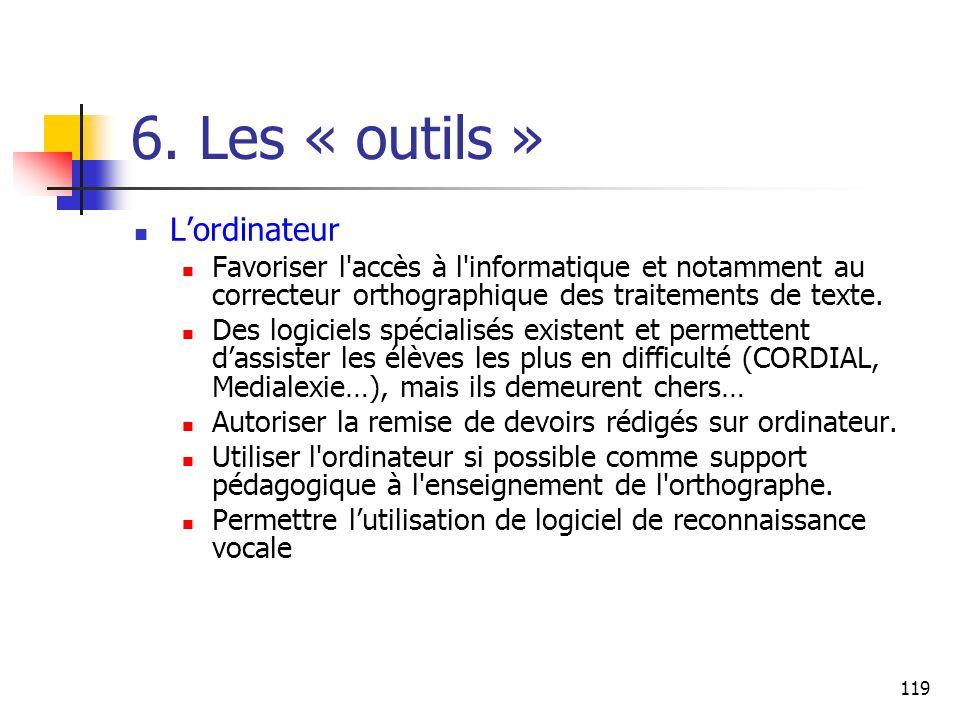 119 6. Les « outils » Lordinateur Favoriser l'accès à l'informatique et notamment au correcteur orthographique des traitements de texte. Des logiciels