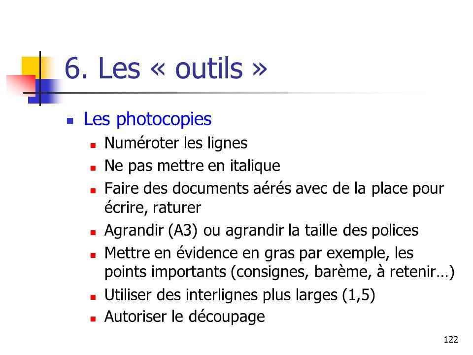 122 6. Les « outils » Les photocopies Numéroter les lignes Ne pas mettre en italique Faire des documents aérés avec de la place pour écrire, raturer A