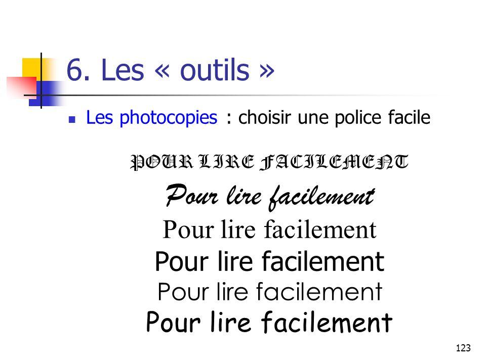 123 6. Les « outils » Les photocopies : choisir une police facile POUR LIRE FACILEMENT Pour lire facilement