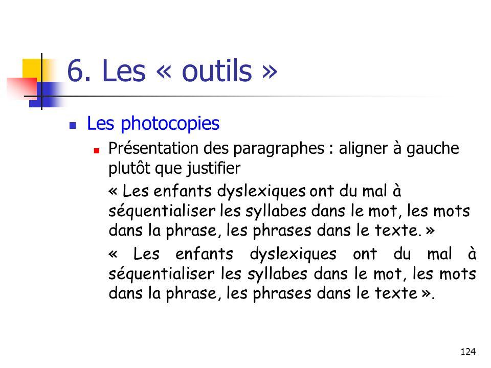 124 6. Les « outils » Les photocopies Présentation des paragraphes : aligner à gauche plutôt que justifier « Les enfants dyslexiques ont du mal à séqu