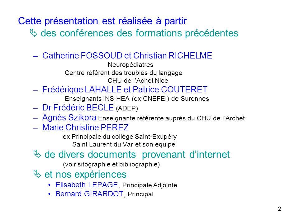 2 Cette présentation est réalisée à partir des conférences des formations précédentes –Catherine FOSSOUD et Christian RICHELME Neuropédiatres Centre r
