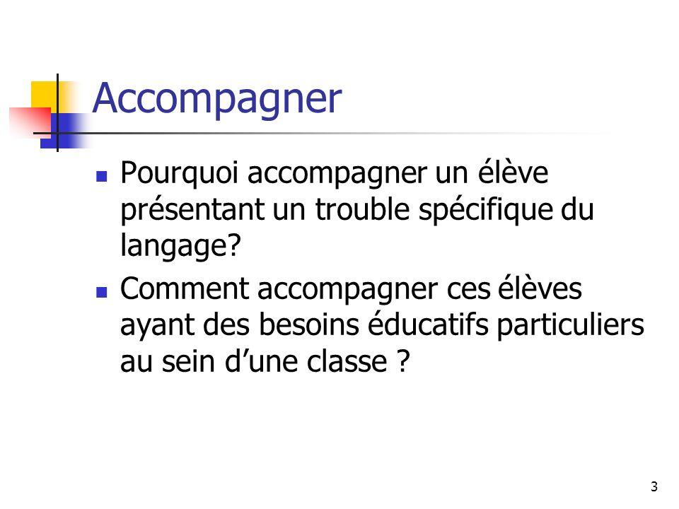 3 Accompagner Pourquoi accompagner un élève présentant un trouble spécifique du langage? Comment accompagner ces élèves ayant des besoins éducatifs pa