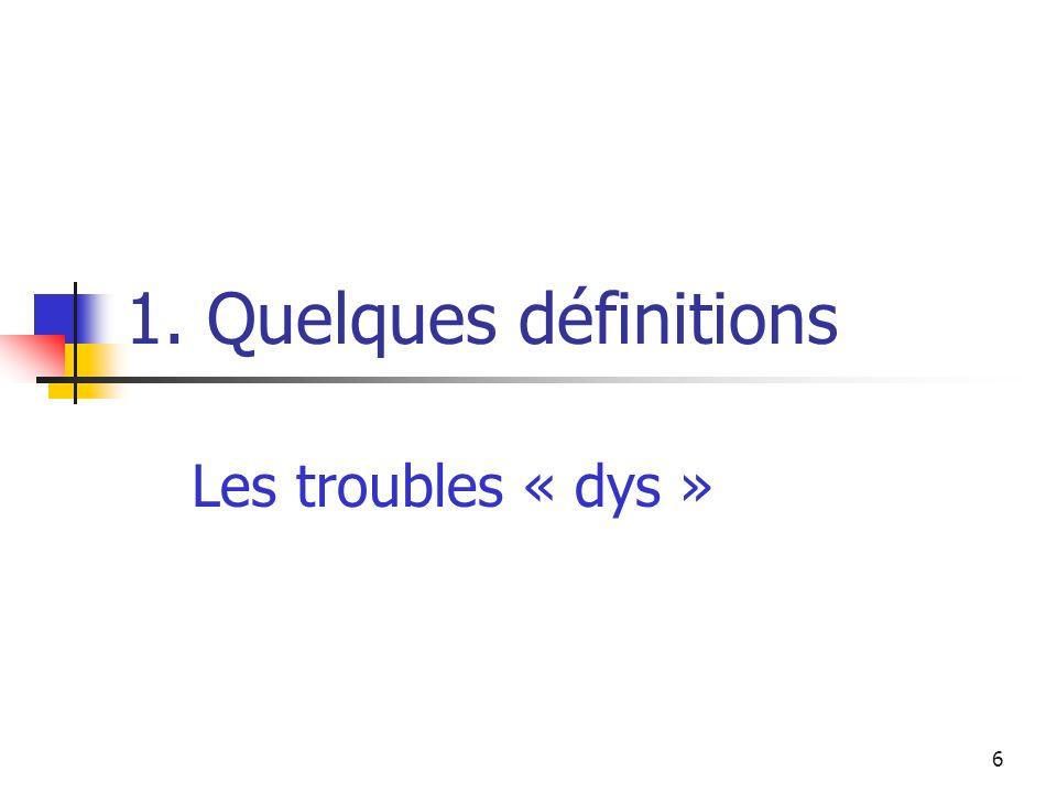 6 1. Quelques définitions Les troubles « dys »