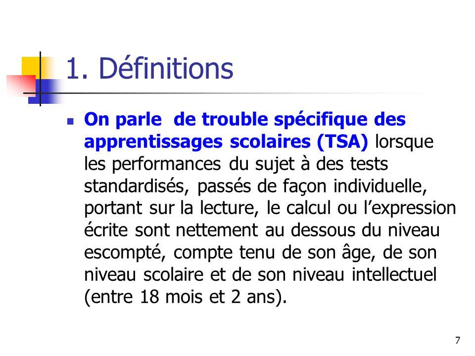 7 1. Définitions On parle de trouble spécifique des apprentissages scolaires (TSA) lorsque les performances du sujet à des tests standardisés, passés
