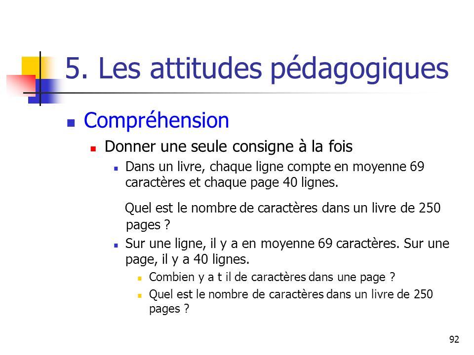 92 5. Les attitudes pédagogiques Compréhension Donner une seule consigne à la fois Dans un livre, chaque ligne compte en moyenne 69 caractères et chaq