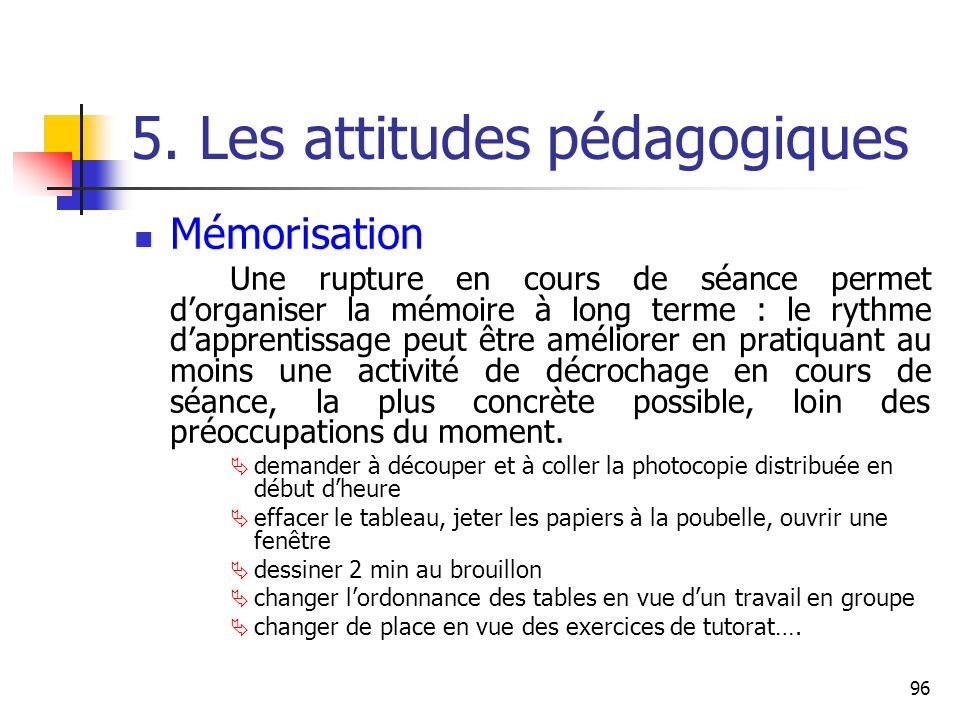 96 5. Les attitudes pédagogiques Mémorisation Une rupture en cours de séance permet dorganiser la mémoire à long terme : le rythme dapprentissage peut