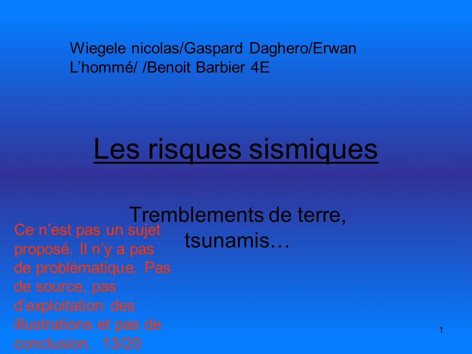1 Les risques sismiques Tremblements de terre, tsunamis… Wiegele nicolas/Gaspard Daghero/Erwan Lhommé/ /Benoit Barbier 4E Ce nest pas un sujet proposé.