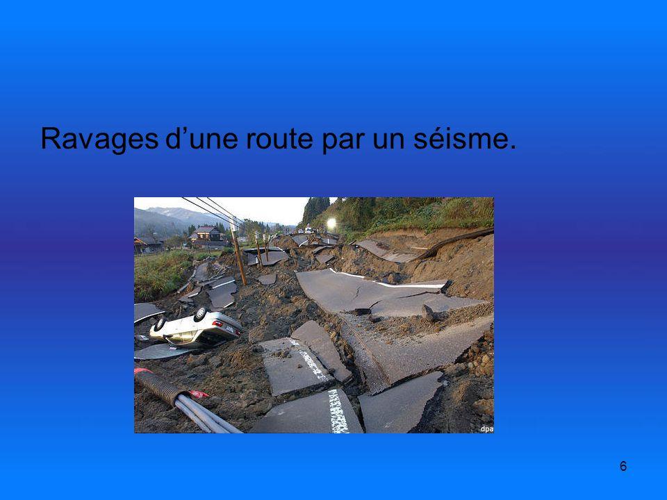 6 Ravages dune route par un séisme.
