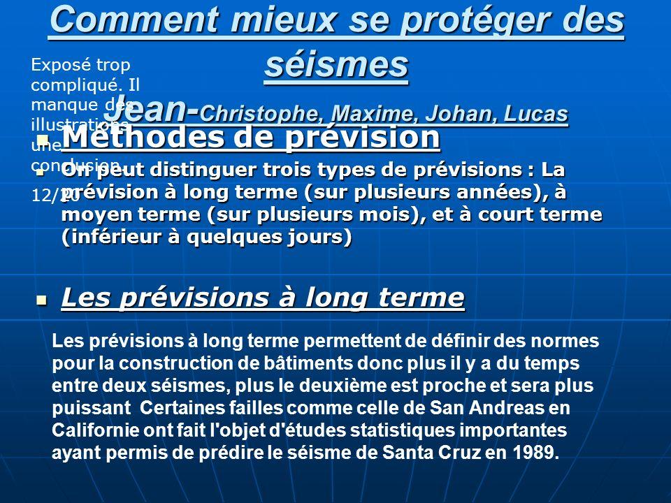 Comment mieux se protéger des séismes Jean-Christophe, Maxime, Johan, Lucas Méthodes de prévision On peut distinguer trois types de prévisions : La pr