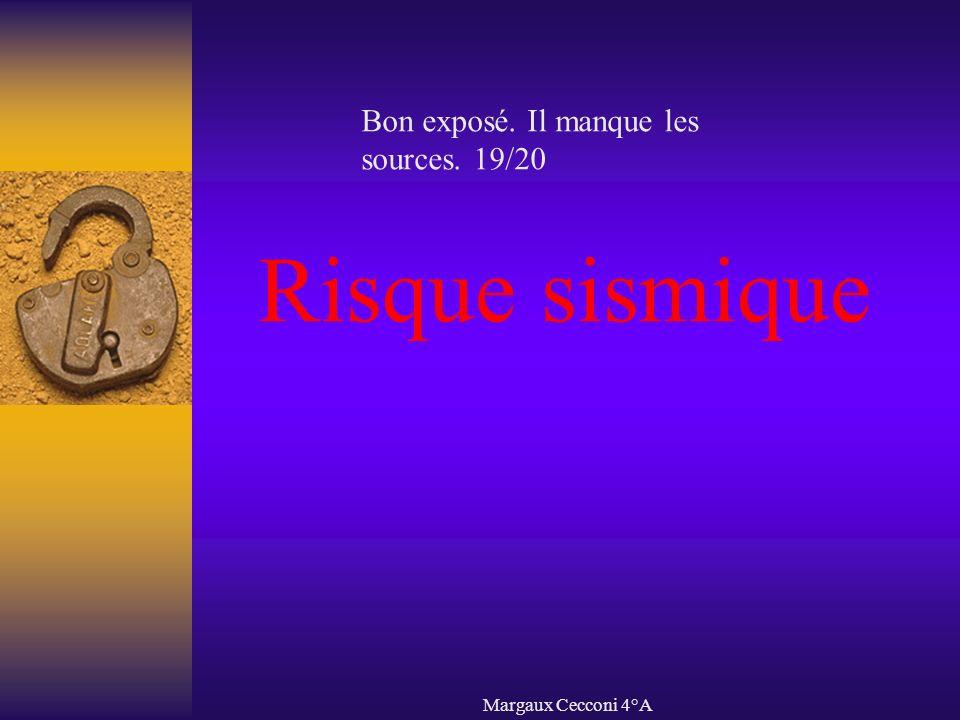 Margaux Cecconi 4°A Risque sismique Bon exposé. Il manque les sources. 19/20