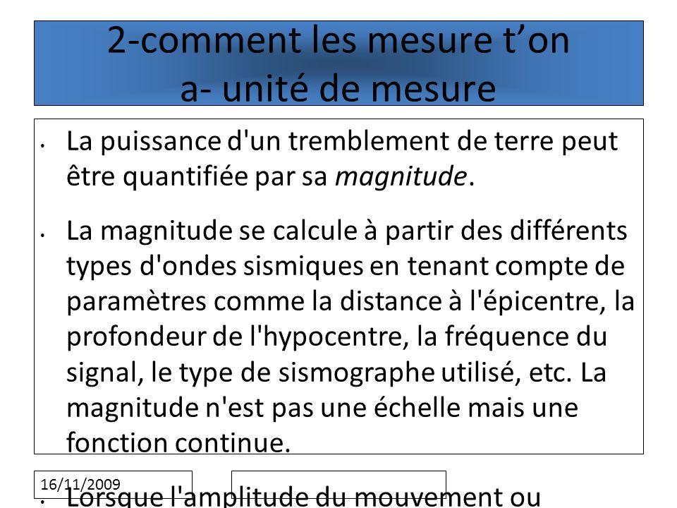 16/11/2009 2-comment les mesure ton a- unité de mesure La puissance d un tremblement de terre peut être quantifiée par sa magnitude.