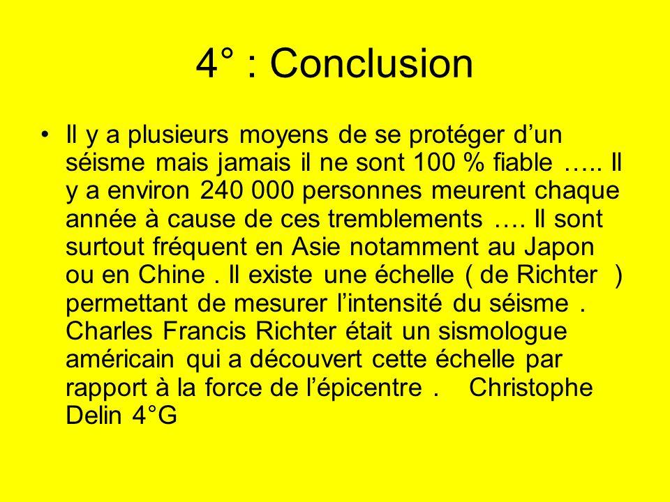 4° : Conclusion Il y a plusieurs moyens de se protéger dun séisme mais jamais il ne sont 100 % fiable ….. Il y a environ 240 000 personnes meurent cha