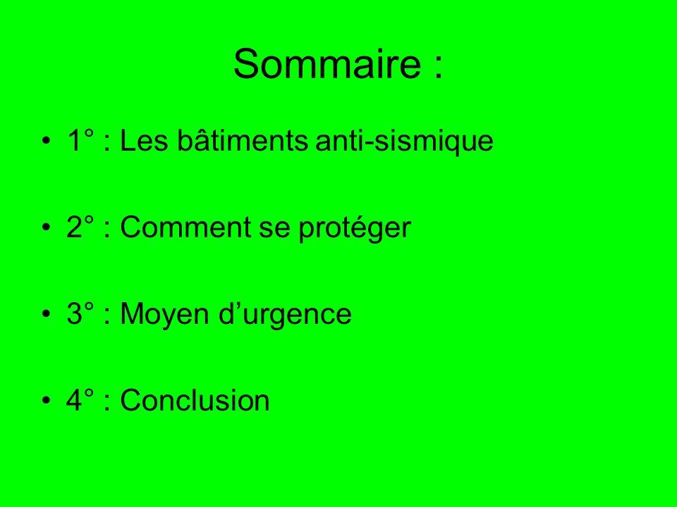 Sommaire : 1° : Les bâtiments anti-sismique 2° : Comment se protéger 3° : Moyen durgence 4° : Conclusion