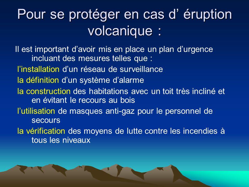 Pour se protéger en cas d éruption volcanique : Il est important davoir mis en place un plan durgence incluant des mesures telles que : linstallation