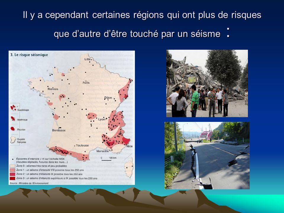 Il y a cependant certaines régions qui ont plus de risques que dautre dêtre touché par un séisme :