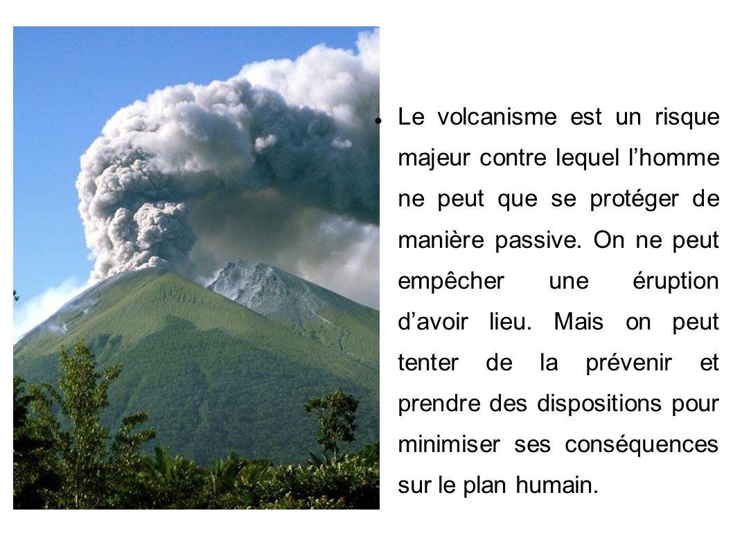 Le volcanisme est un risque majeur contre lequel lhomme ne peut que se protéger de manière passive.