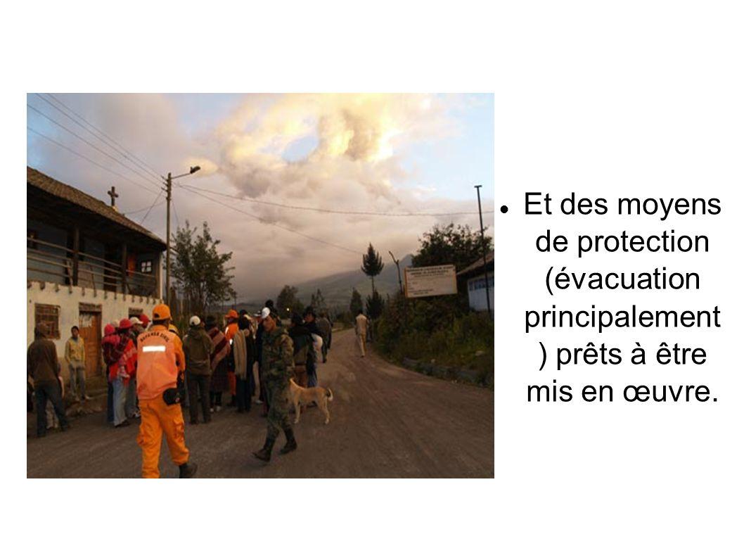 Et des moyens de protection (évacuation principalement ) prêts à être mis en œuvre.
