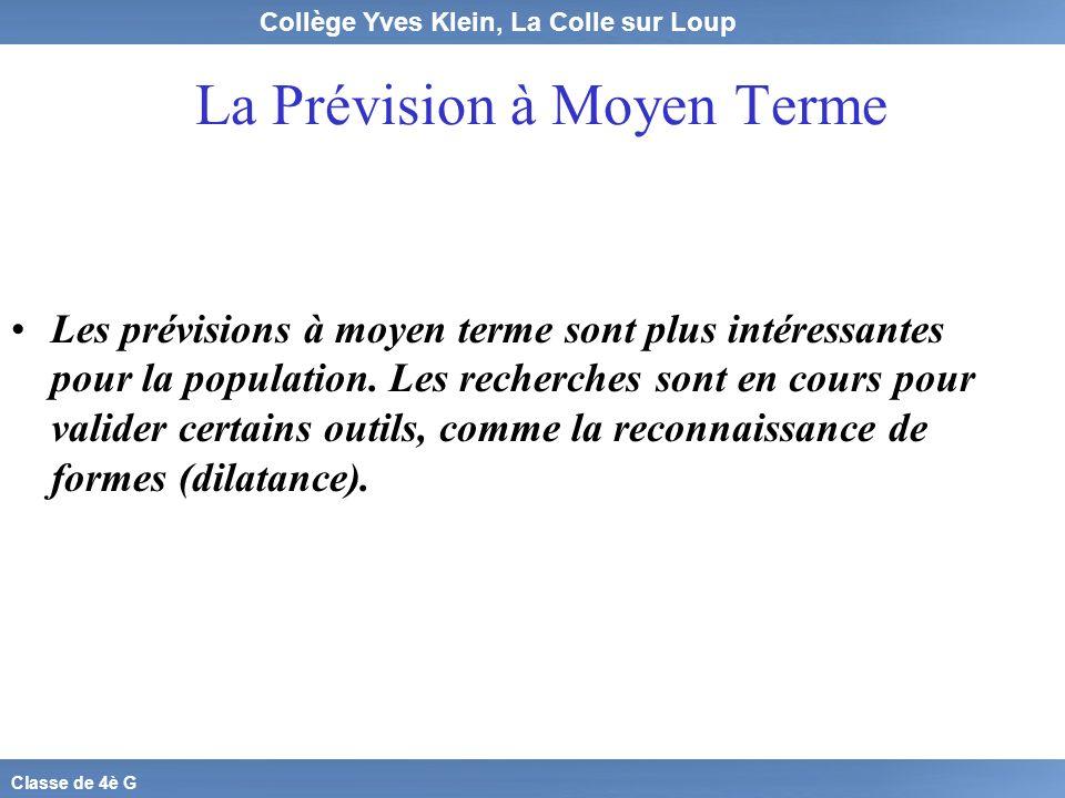 Collège Yves Klein, La Colle sur Loup Classe de 4è G La Prévision à Moyen Terme Les prévisions à moyen terme sont plus intéressantes pour la populatio