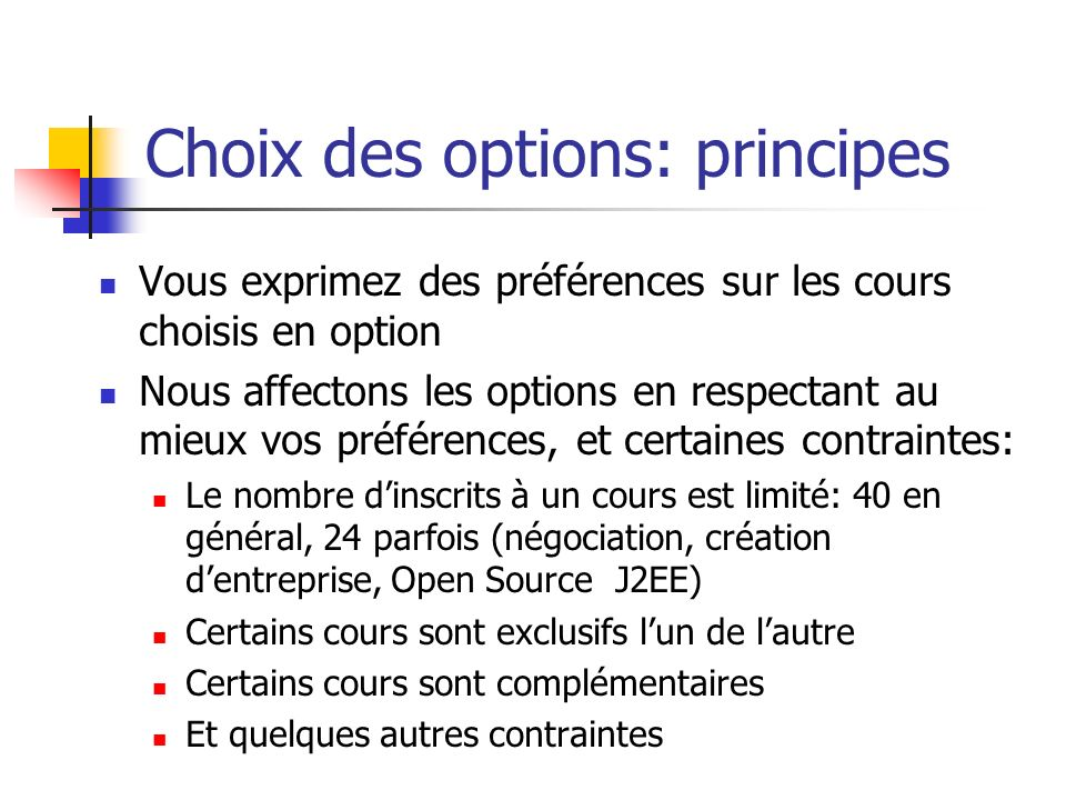 Choix des options: contraintes Cours exclusifs Open source & J2EE / J2EE et Web Services Project management / Gestion de projets Cours associés J2EE / Web Services Modélisation AD / progr.
