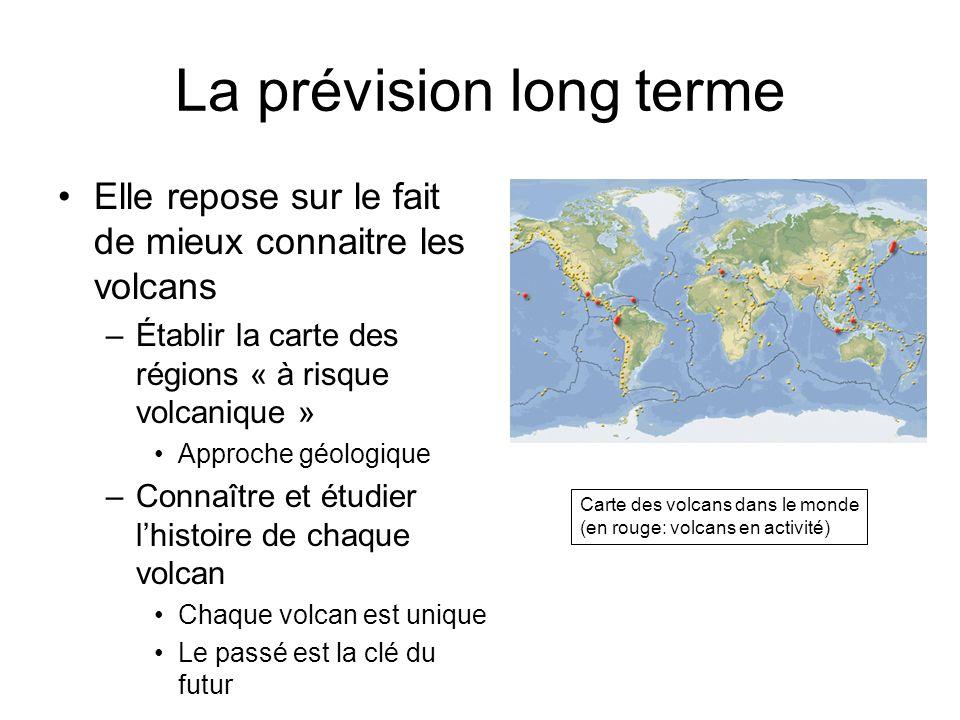 La prévision long terme Elle repose sur le fait de mieux connaitre les volcans –Établir la carte des régions « à risque volcanique » Approche géologiq