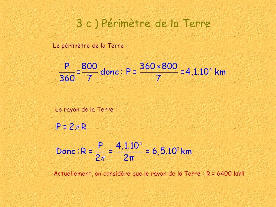 3 c ) Périmètre de la Terre Le rayon de la Terre : Le périmètre de la Terre : Actuellement, on considère que le rayon de la Terre : R = 6400 km!!