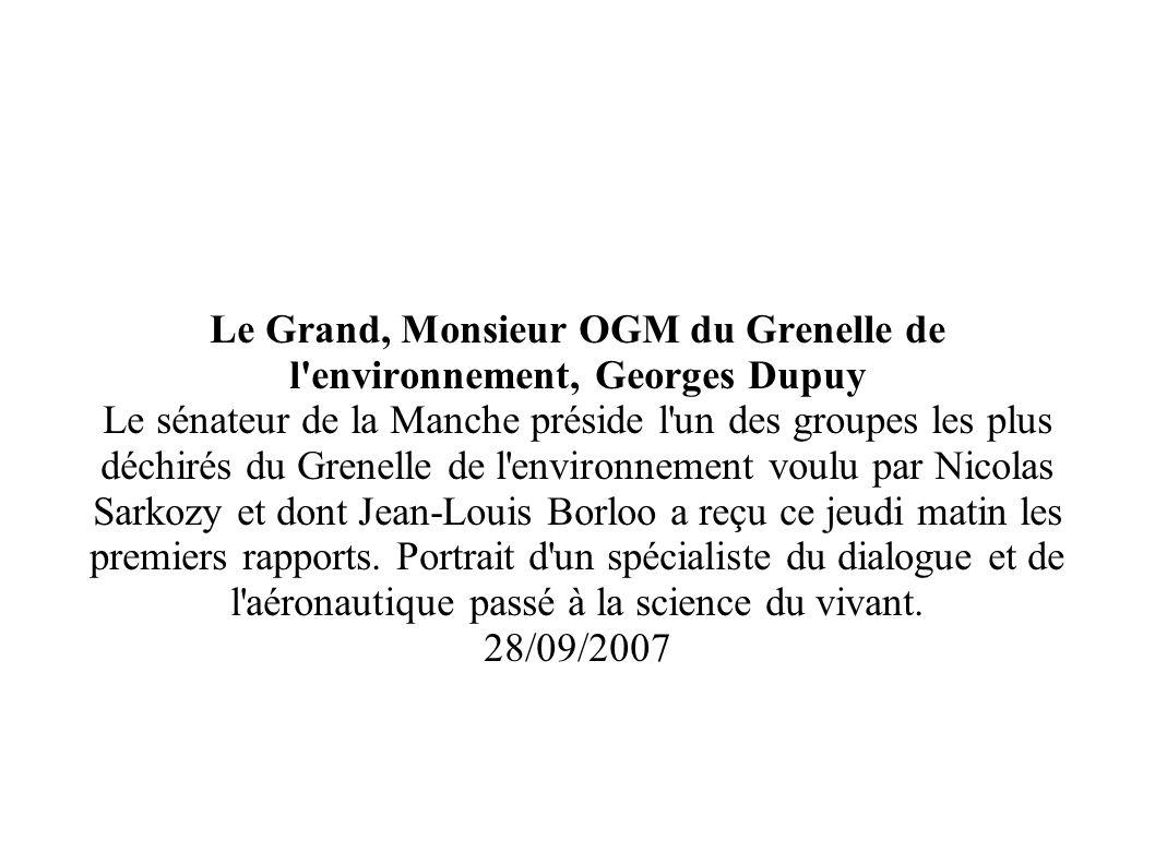 Le Grand, Monsieur OGM du Grenelle de l'environnement, Georges Dupuy Le sénateur de la Manche préside l'un des groupes les plus déchirés du Grenelle d