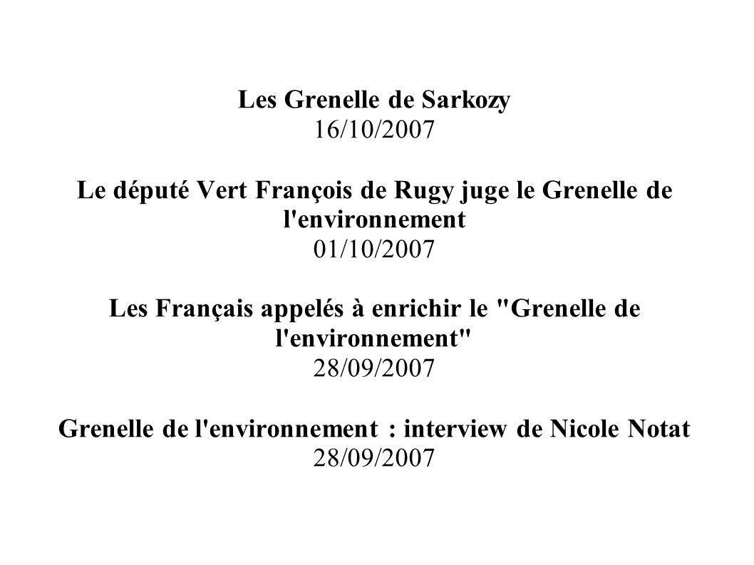 Les Grenelle de Sarkozy 16/10/2007 Le député Vert François de Rugy juge le Grenelle de l'environnement 01/10/2007 Les Français appelés à enrichir le