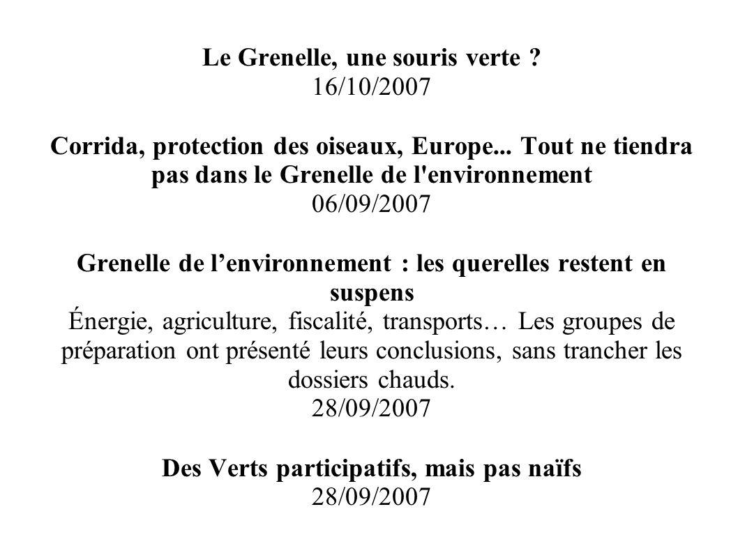 Le Grenelle, une souris verte ? 16/10/2007 Corrida, protection des oiseaux, Europe... Tout ne tiendra pas dans le Grenelle de l'environnement 06/09/20
