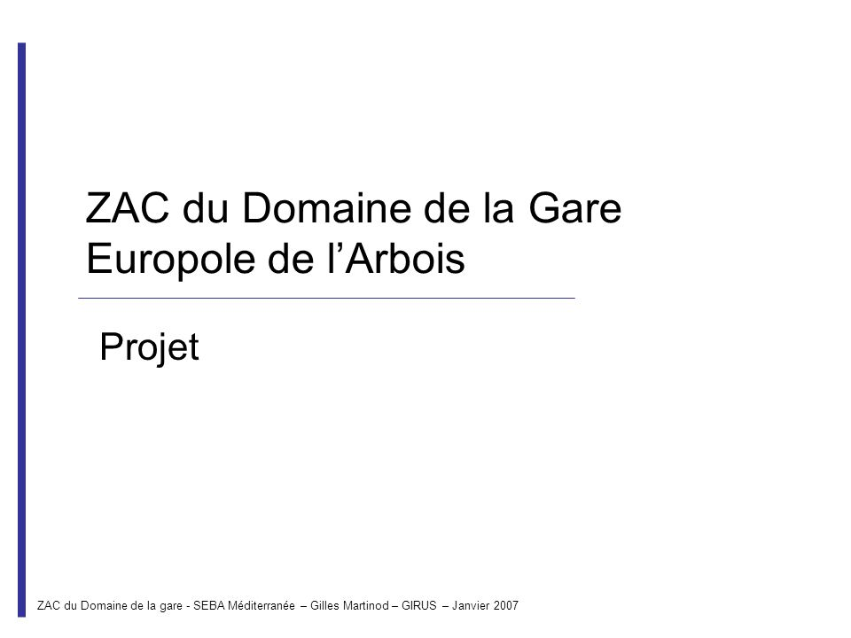 ZAC du Domaine de la Gare Europole de lArbois Projet ZAC du Domaine de la gare - SEBA Méditerranée – Gilles Martinod – GIRUS – Janvier 2007