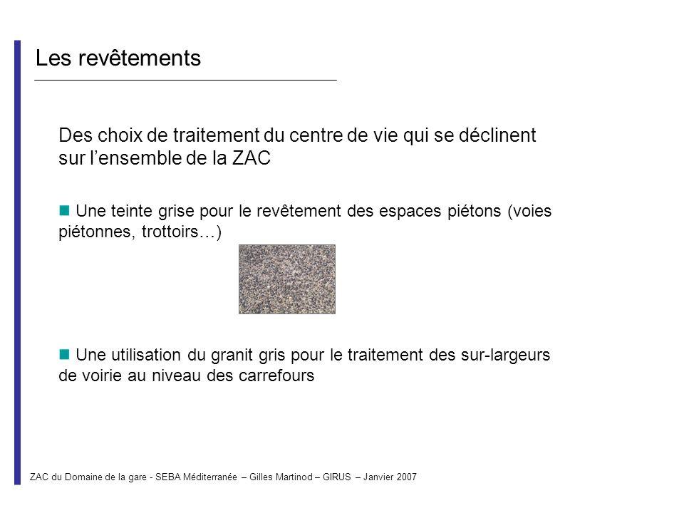 ZAC du Domaine de la gare - SEBA Méditerranée – Gilles Martinod – GIRUS – Janvier 2007 Les revêtements Des choix de traitement du centre de vie qui se