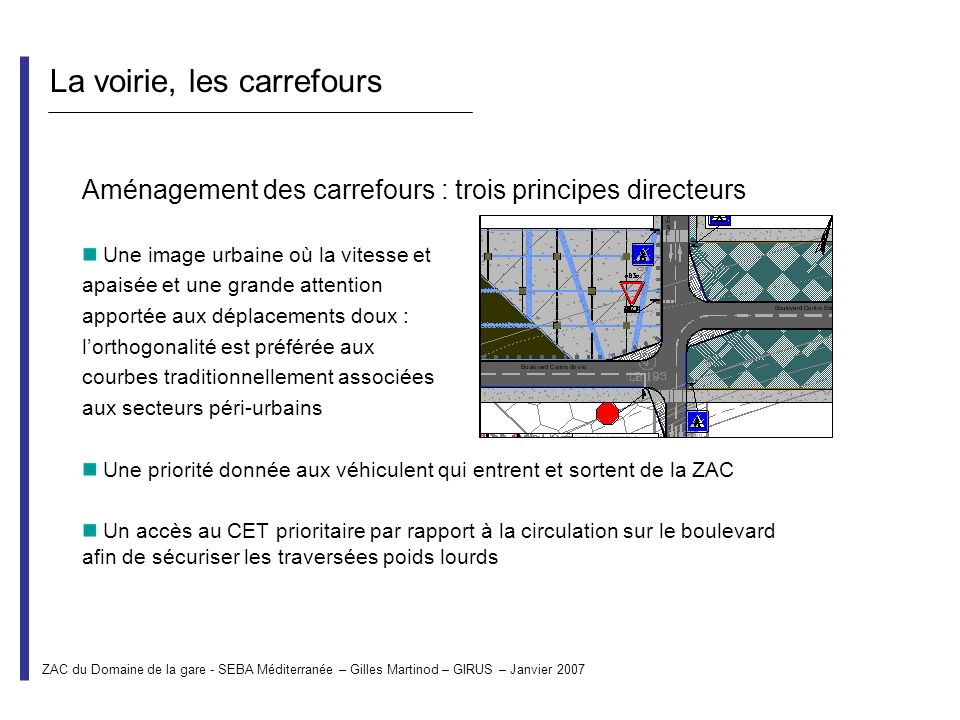 La voirie, les carrefours Aménagement des carrefours : trois principes directeurs Une image urbaine où la vitesse et apaisée et une grande attention a