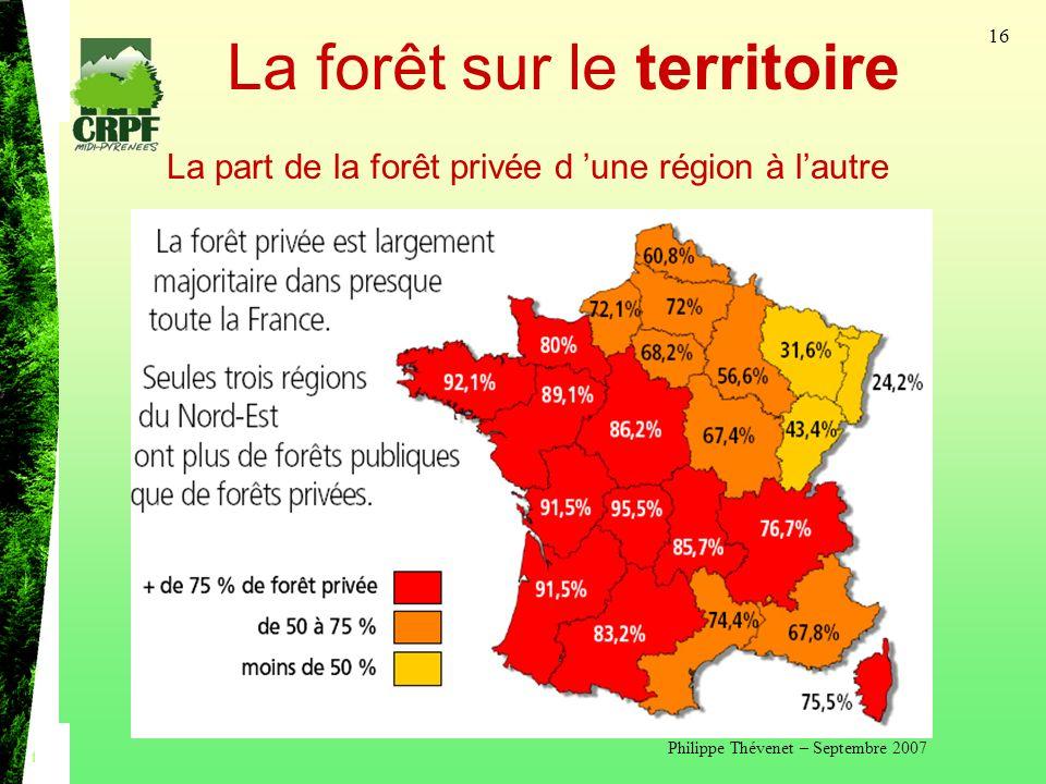 Philippe Thévenet – Septembre 2007 16 La forêt sur le territoire La part de la forêt privée d une région à lautre