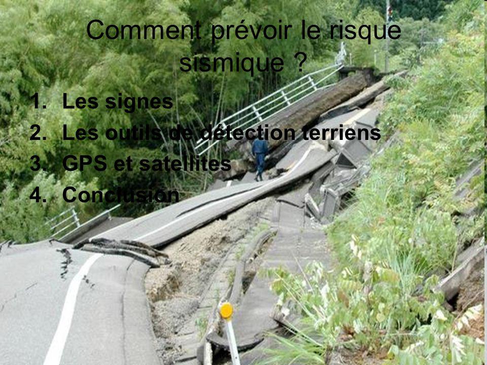 Comment prévoir le risque sismique ? 1.Les signes 2.Les outils de détection terriens 3.GPS et satellites 4.Conclusion
