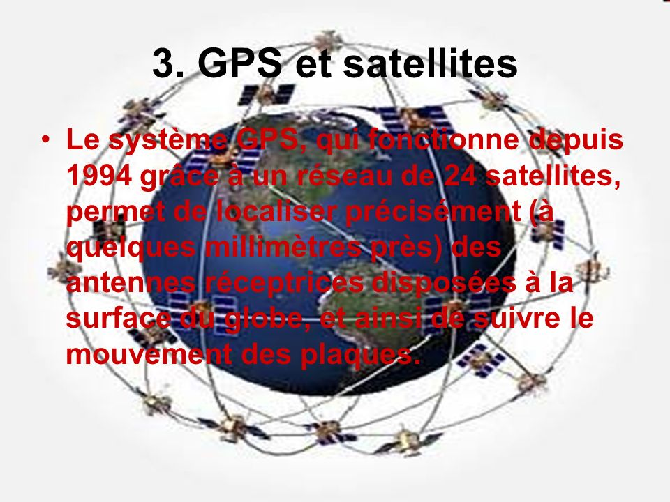 Le système GPS, qui fonctionne depuis 1994 grâce à un réseau de 24 satellites, permet de localiser précisément (à quelques millimètres près) des anten