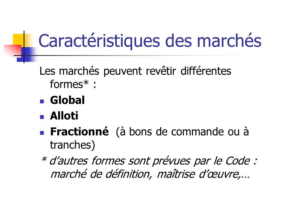 Caractéristiques des marchés Les marchés peuvent revêtir différentes formes* : Global Alloti Fractionné (à bons de commande ou à tranches) * dautres f