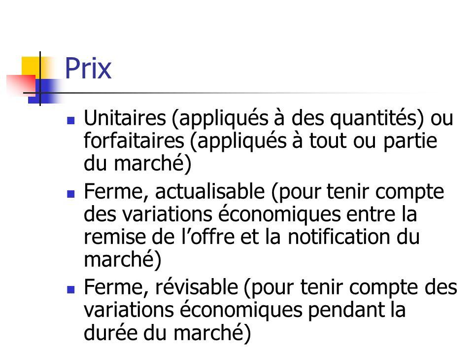 Prix Unitaires (appliqués à des quantités) ou forfaitaires (appliqués à tout ou partie du marché) Ferme, actualisable (pour tenir compte des variation