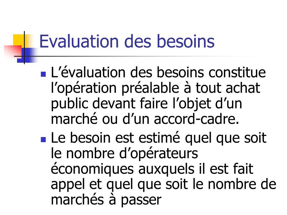 Evaluation des besoins Lévaluation des besoins constitue lopération préalable à tout achat public devant faire lobjet dun marché ou dun accord-cadre.