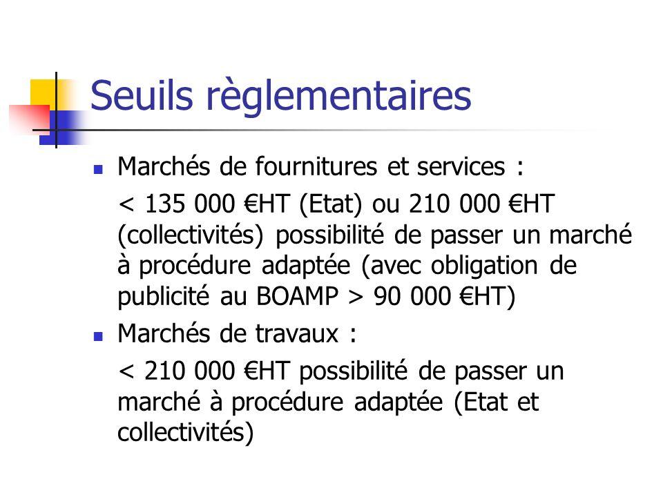 Seuils règlementaires Marchés de fournitures et services : 90 000 HT) Marchés de travaux : < 210 000 HT possibilité de passer un marché à procédure ad