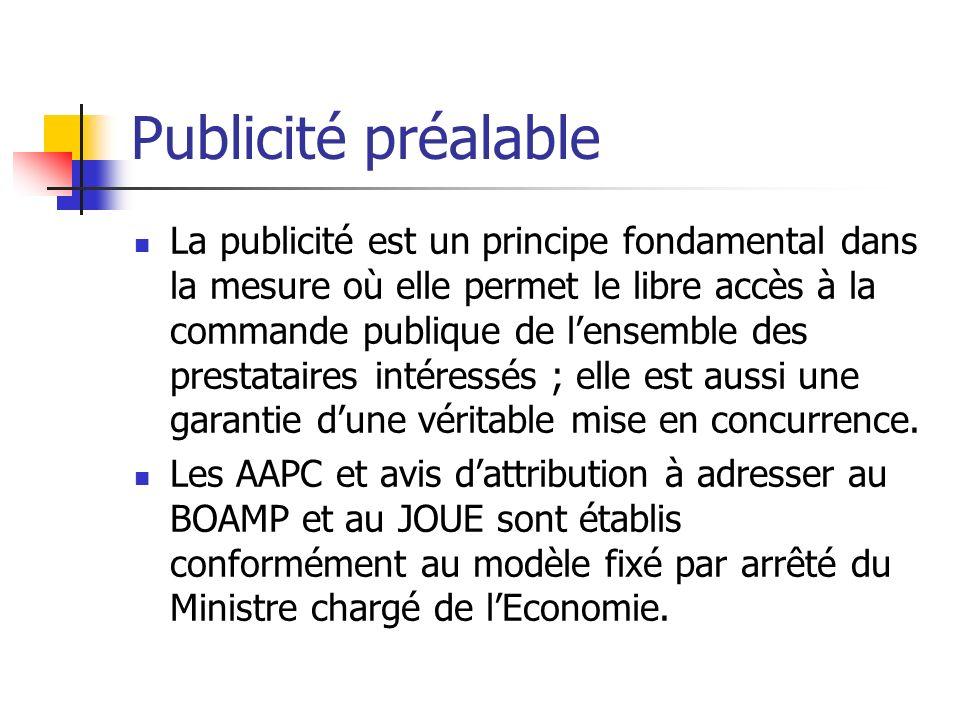 Publicité préalable La publicité est un principe fondamental dans la mesure où elle permet le libre accès à la commande publique de lensemble des pres