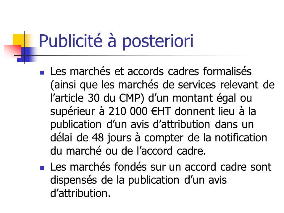 Publicité à posteriori Les marchés et accords cadres formalisés (ainsi que les marchés de services relevant de larticle 30 du CMP) dun montant égal ou