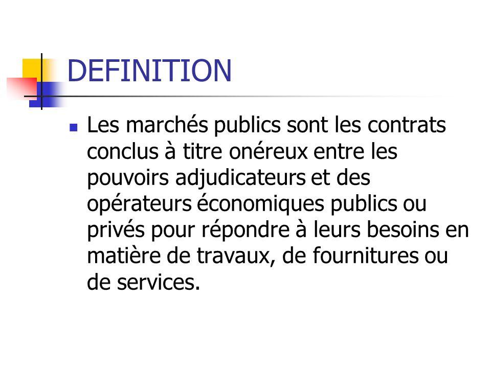 DEFINITION Les marchés publics sont les contrats conclus à titre onéreux entre les pouvoirs adjudicateurs et des opérateurs économiques publics ou pri