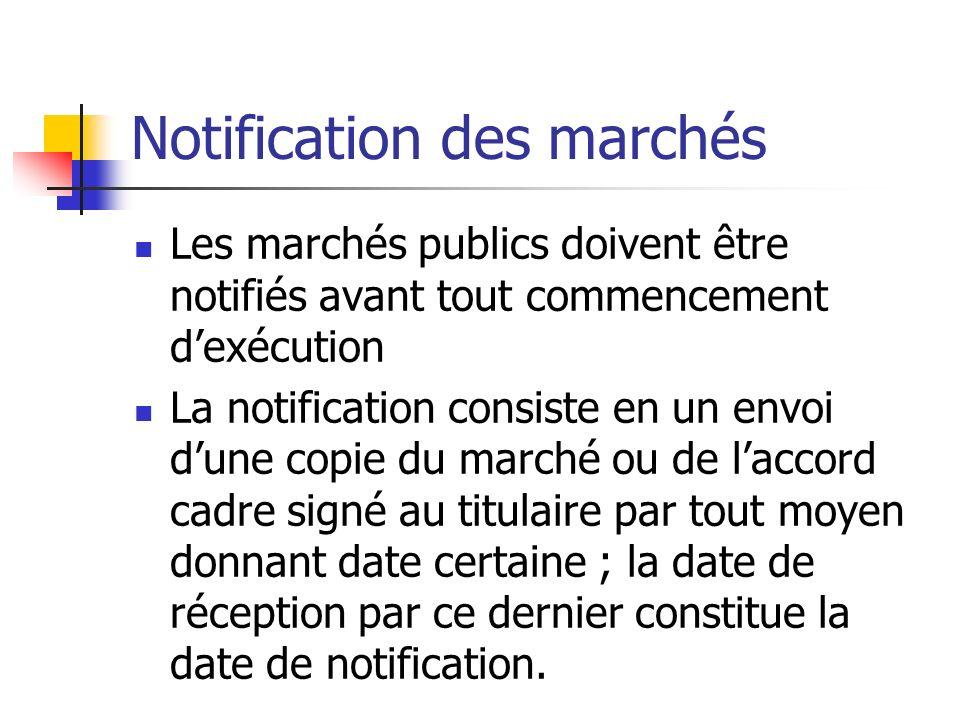 Notification des marchés Les marchés publics doivent être notifiés avant tout commencement dexécution La notification consiste en un envoi dune copie