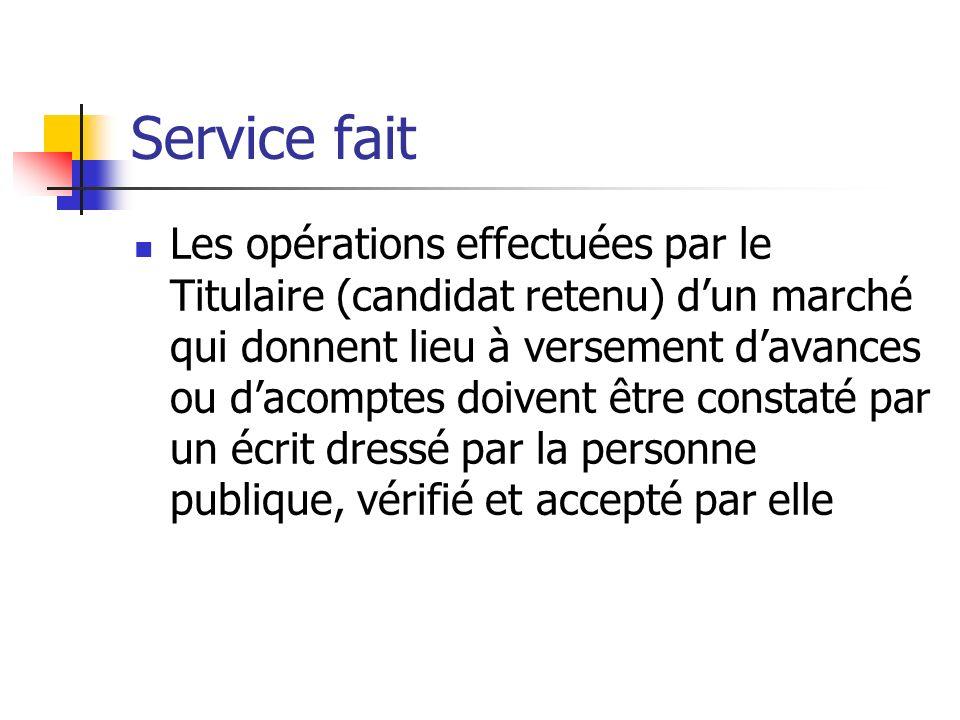 Service fait Les opérations effectuées par le Titulaire (candidat retenu) dun marché qui donnent lieu à versement davances ou dacomptes doivent être c
