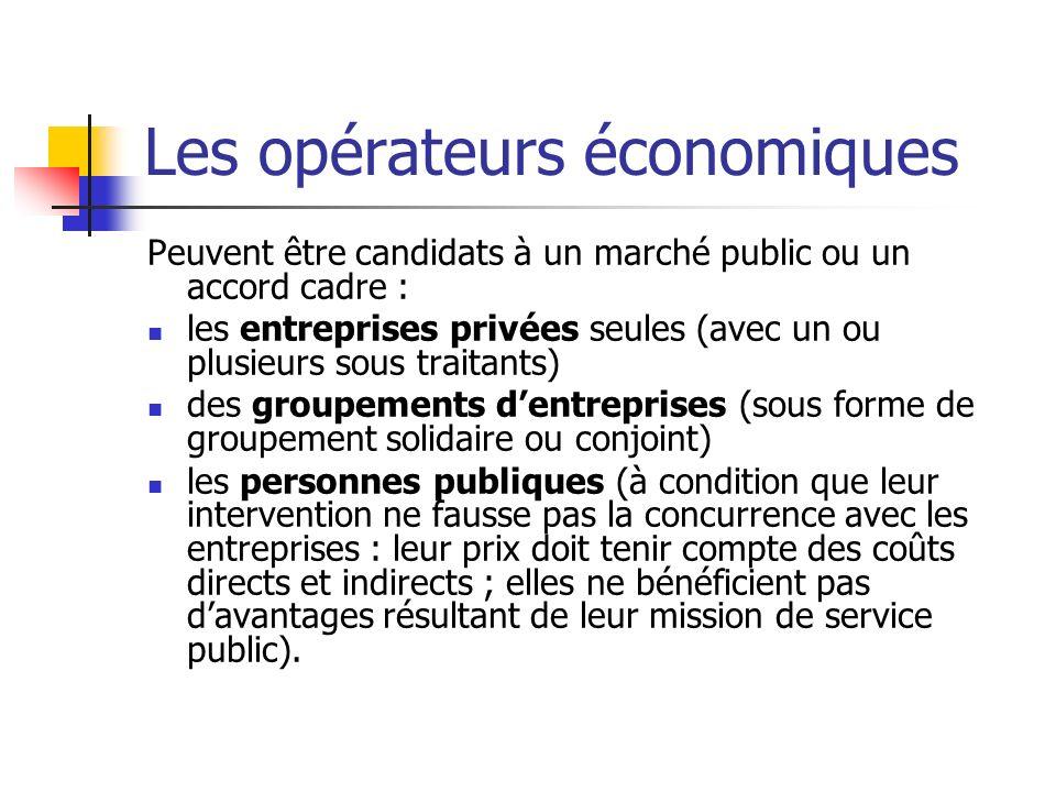 Les opérateurs économiques Peuvent être candidats à un marché public ou un accord cadre : les entreprises privées seules (avec un ou plusieurs sous tr