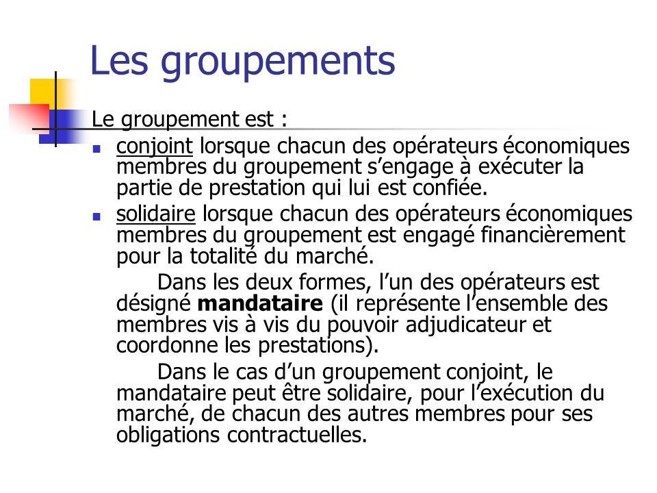 Les groupements Le groupement est : conjoint lorsque chacun des opérateurs économiques membres du groupement sengage à exécuter la partie de prestatio
