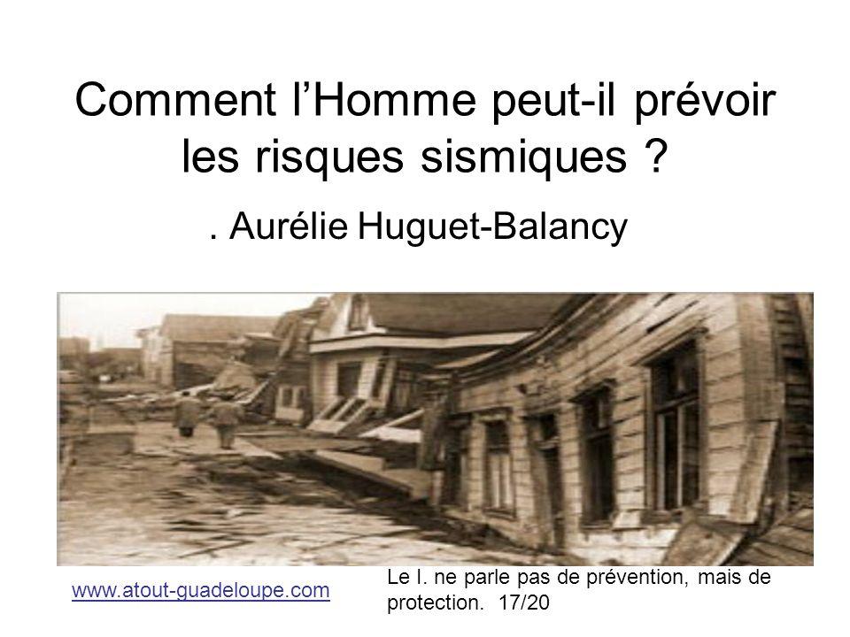 Comment lHomme peut-il prévoir les risques sismiques ?. Aurélie Huguet-Balancy www.atout-guadeloupe.com Le I. ne parle pas de prévention, mais de prot