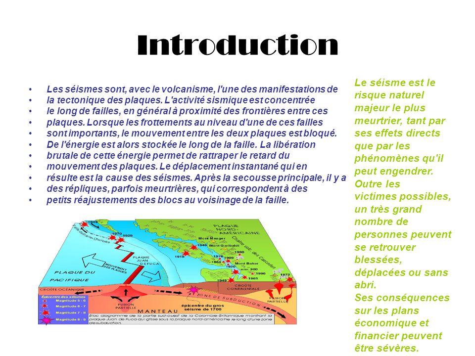 Introduction Les séismes sont, avec le volcanisme, l'une des manifestations de la tectonique des plaques. L'activité sismique est concentrée le long d