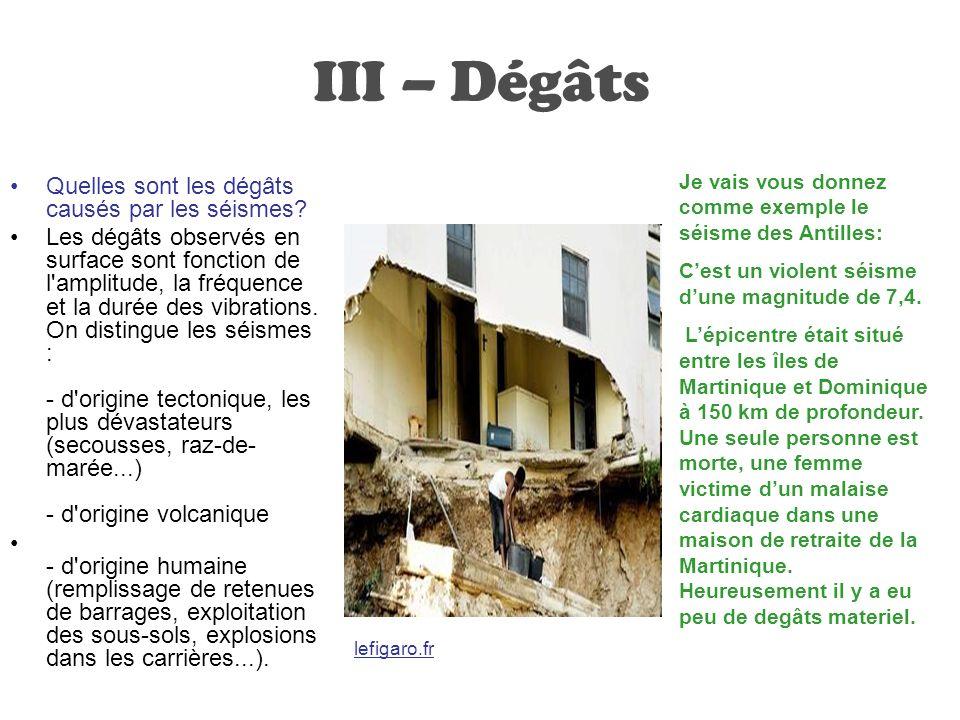 III – Dégâts Quelles sont les dégâts causés par les séismes? Les dégâts observés en surface sont fonction de l'amplitude, la fréquence et la durée des