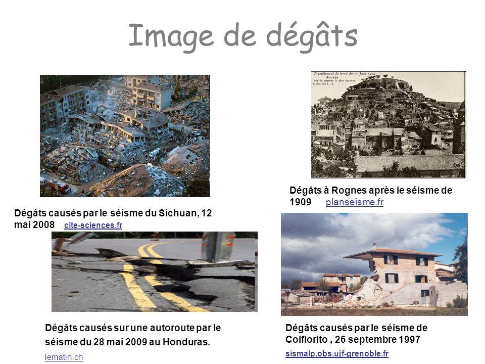 Image de dégâts Dégâts causés par le séisme du Sichuan, 12 mai 2008 cite-sciences.fr Dégâts à Rognes après le séisme de 1909 planseisme.fr Dégâts caus